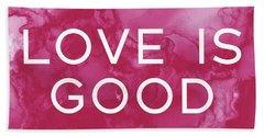Love Is Good- Art By Linda Woods Beach Towel