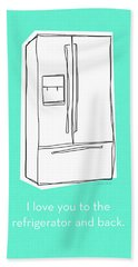 Love You To The Refrigerator- Art By Linda Woods Beach Towel