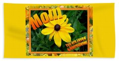 Beach Towel featuring the digital art Mom You Are Loved And Appreciated by Sonya Nancy Capling-Bacle