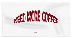 Need More Coffee Beach Towel