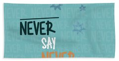 Never Say Never Beach Towel