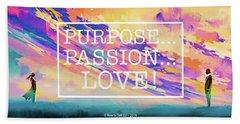 Purpose Passion Love - Quote Beach Towel
