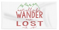 Not All Who Wander Are Lost In Pink Beach Towel by Heather Applegate
