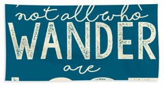 Not All Who Wander Beach Towel