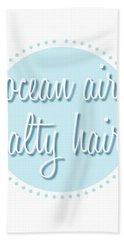Ocean Air, Salty Hair Beach Towel
