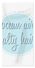 Ocean Air, Salty Hair Beach Towel