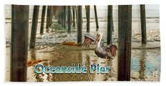 Oceanside - Pelican Under The Pier Beach Towel
