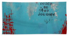 Peace Be The Journey Beach Towel