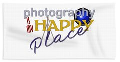 Photography Is My Happy Place Beach Towel