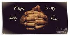 Prayer Is My Daily Fix Beach Towel