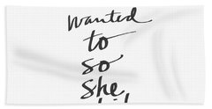 She Wanted To So She Did- Art By Linda Woods Beach Towel
