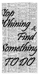 Stop Whining And Find Something To Do. Beach Towel