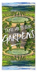 Take Me To The Gardens Versailles Palace France Beach Towel