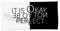 Text Art It Is Okay Not To Be Perfect Beach Towel