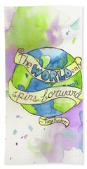 The World Only Spins Forward Beach Towel