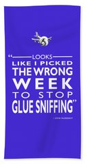 The Wrong Week To Stop Glue Sniffing Beach Towel