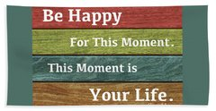 This Moment Is Your Life Beach Towel by Zafer Gurel
