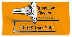 Trombone Players Are Cooler Than You Beach Towel