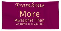 Trombones More Awesome Than You 5558.02 Beach Towel