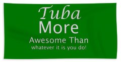 Tubas More Awesome Than You 5562.02 Beach Towel