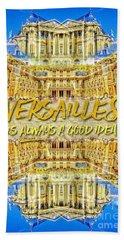 Versailles Is Always A Good Idea Paris France Beach Towel