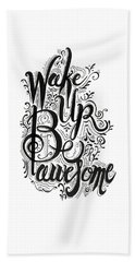Beach Towel featuring the drawing Wake Up Be Awesome by Cindy Garber Iverson