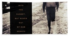 Walked Into The Sunset But Not Out Of Our Heart.  Beach Towel by Michele Carter