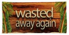 Wasted Away Again Jimmy Buffett Beach Towel