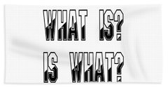 What Is? Is What? Beach Towel