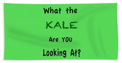 What The Kale Are You Looking At Beach Towel