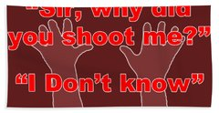 Why Did You Shoot Me? Beach Towel