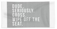 Wipe Off The Seat- Art By Linda Woods Beach Towel