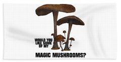 Would You Like Some Of My Magic Mushrooms Beach Towel