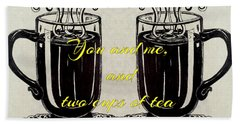 You And Me, And Two Cups Of Tea Beach Sheet