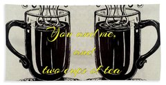 You And Me, And Two Cups Of Tea Beach Towel
