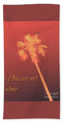 You Are Not Alone Beach Towel