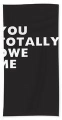 You Totally Owe Me- Art By Linda Woods Beach Towel