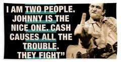 Johnny Cash Quote  Sometimes I Am Two People Johnny Is The Nice One Cash Causes All The Trouble Beach Towel