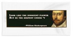 Look Like The Innocent Flower #shakespeare #shakespearequote Beach Towel