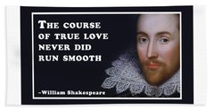 The Course Of True Love Never Did Run Smooth #shakespeare #shakespearequote Beach Towel