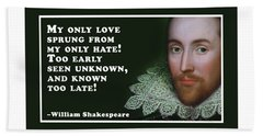 My Only Love Sprung #shakespeare #shakespearequote Beach Towel