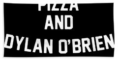 All I Want Is Pizza And Dylan O_brien Shirt Funny Quote Fashion Hipster Unisex  Tumblr Pinterest Wol Beach Towel