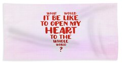 Open My Heart To The Whole World Beach Towel
