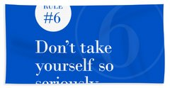 Rule #6 - Don't Take Yourself So Seriously - White On Blue Beach Towel