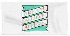 Dream Believe Achieve Beach Towel