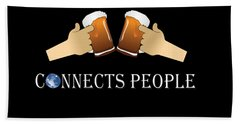 Beer Connects People Gift For Men And Women Beach Towel
