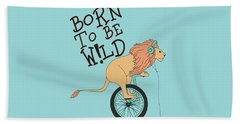 Born To Be Wild - Baby Room Nursery Art Poster Print Beach Towel