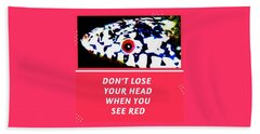 Beach Towel featuring the photograph Don't Lose Your Head When You See Red by Judy Kennedy