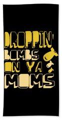 Droppin Bombs On Ya Moms Beach Sheet