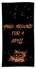 Halloween Hang Around For A Spell Beach Towel